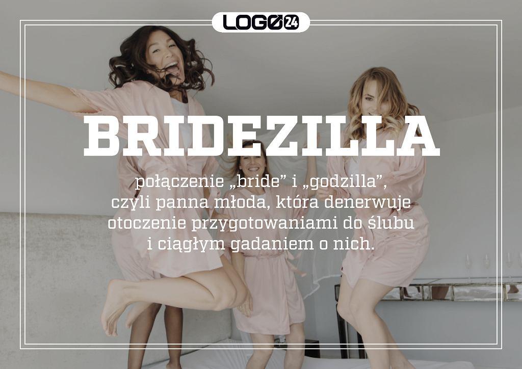Bridezilla - połączenie 'bride' i 'godzilla', czyli panna młoda, która denerwuje otoczenie przygotowaniami do ślubu i ciągłym gadaniem o nich.