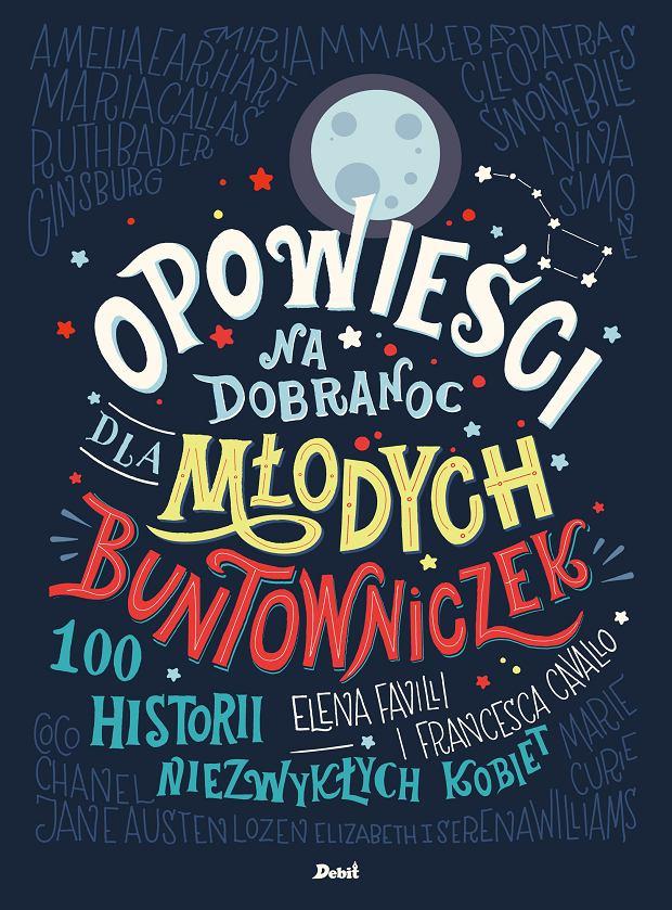 Opowieści na dobranoc dla młodych buntowniczek - 100 historii niezwykłych kobiet