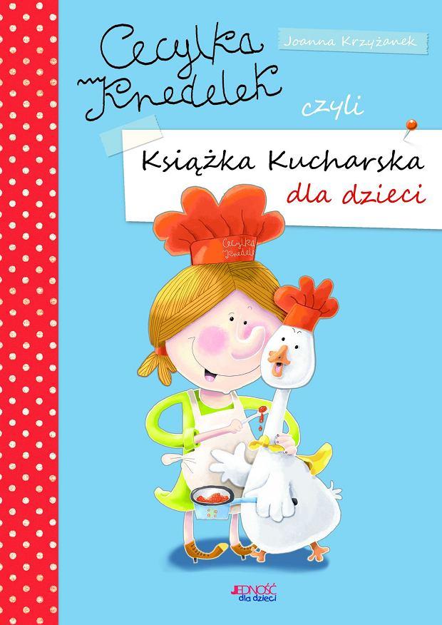 'Cecylia Knedelek, czyli książka kucharska dla dzieci', Joanna Krzyżanek, wyd. Jedność