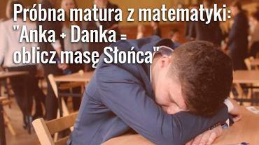 """""""To nie matura z Operonem, to matura z Anką i Danką"""" - pisali uczniowie po próbnej maturze z matematyki"""
