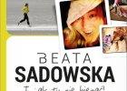 """""""I jak tu nie biegać"""" Beaty Sadowskiej. [RECENZJA]"""