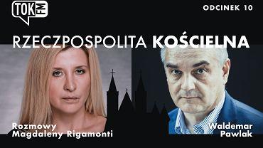 Podcast TOK FM 'Rzeczpospolita Kościelna', odcinek 10 - rozmowa z Waldemarem Pawlakiem