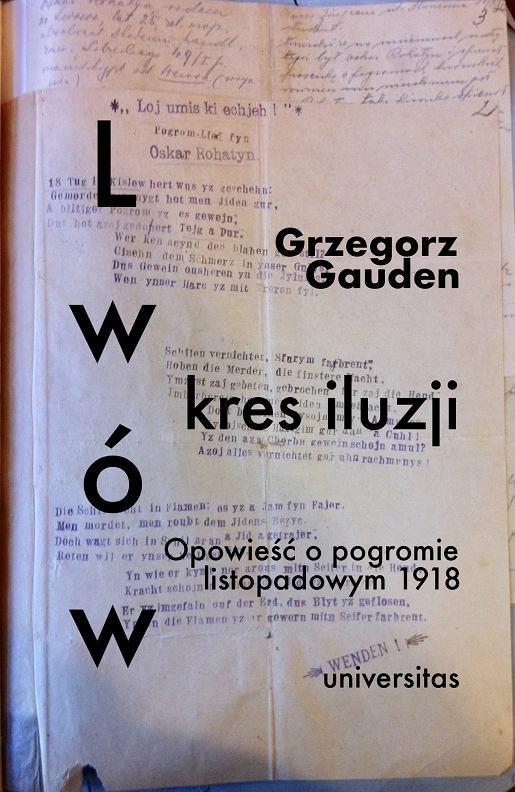 'Lwów. Kres iluzji. Opowieść o pogromie listopadowym 1918', Grzegorz Gauden, Universitas