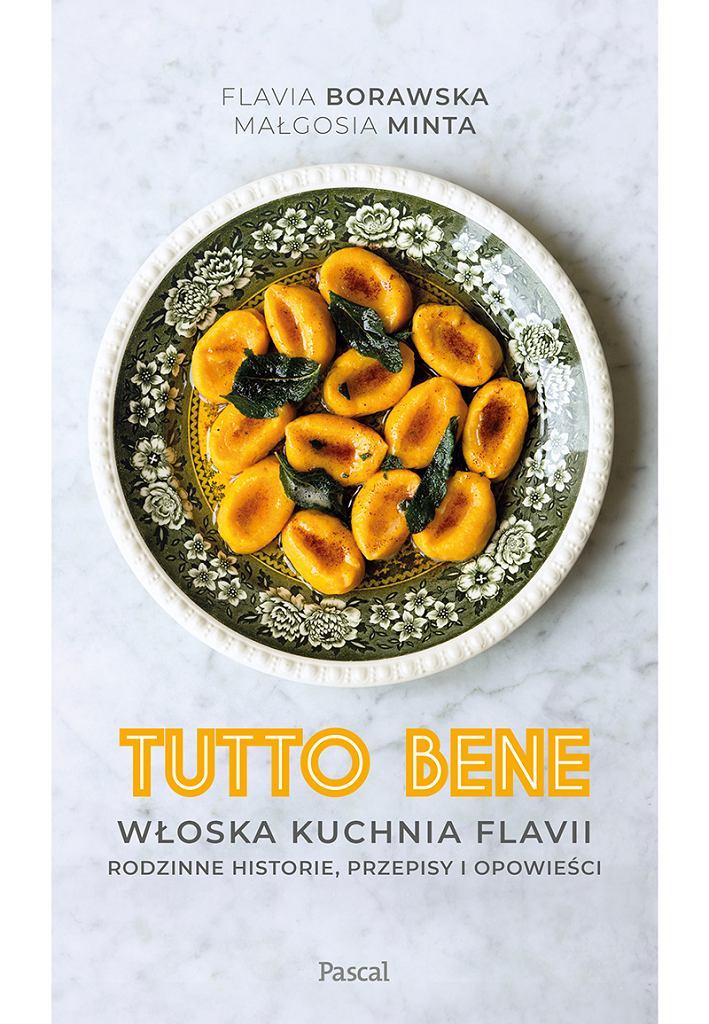 Tutto bene. Włoska kuchnia Flavii. Rodzinne historie, przepisy i opowieści, autorki Flavia Borawska i Małgosia Minta