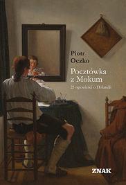 Książka 'Pocztówka z Mokum. 21 opowieści o Holandii' Piotra Oczki (fot. Materiały prasowe)