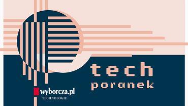 TechPoranek - najważniejsze doniesienia polskich i zagranicznych mediów