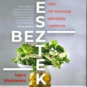 Bez resztek. Kuchnia zero waste, czyli nie wyrzucaj pieniędzy ijedzenia (wyd. Pascal), autorka  Jagna Niedzielska