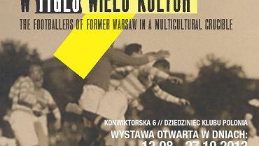 Wystawa 'Piłkarze dawnej Warszawy w wielokulturowym tyglu'