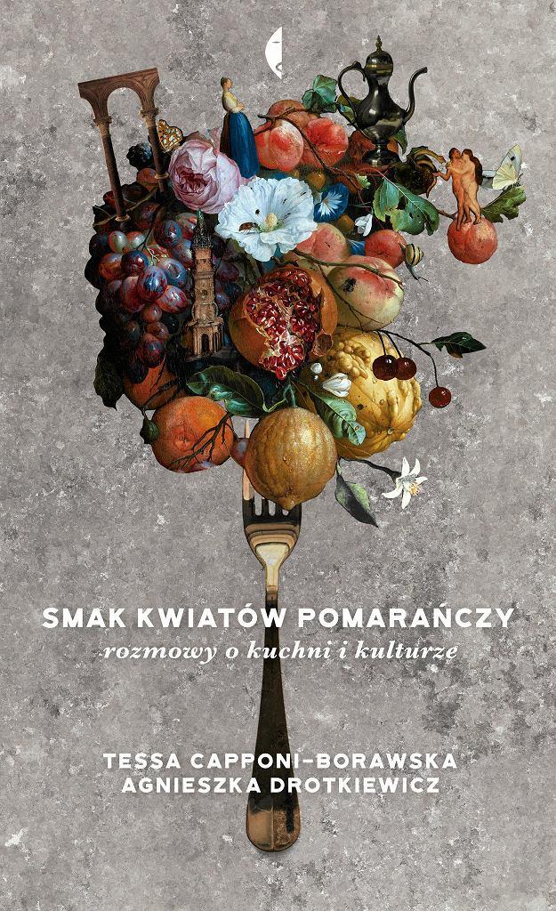 'Smak kwiatów pomarańczy. Rozmowy o kuchni i kulturze', Tessa Capponi-Borawska, Agnieszka Drotkiewicz, /