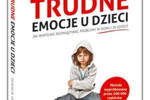 """""""Trudne emocje"""" - międzynarodowy bestseller dla rodziców i wychowawców już w Polsce!"""