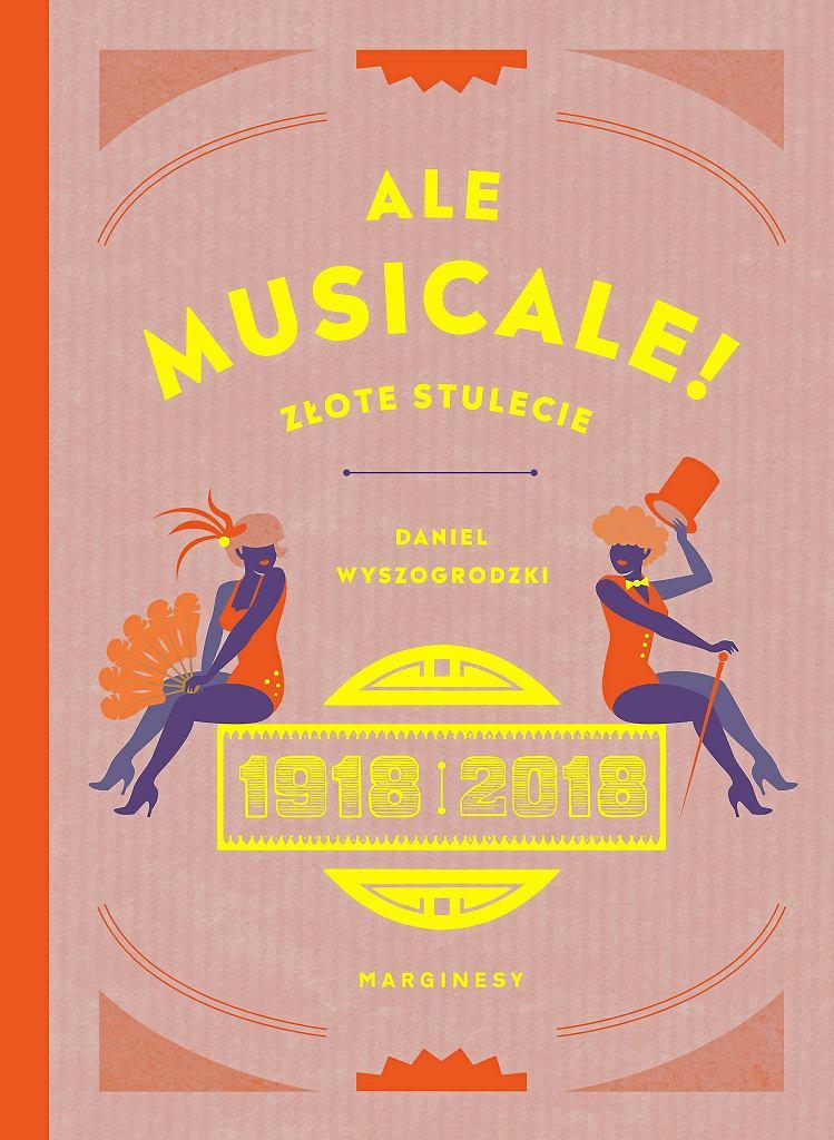 'Ale musicale. Złote stulecie 1918-2018' Daniel Wyszogrodzki, /