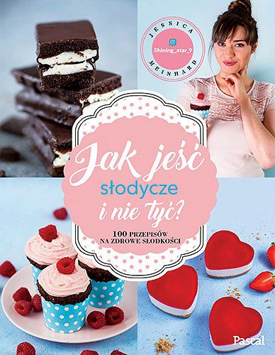 'Jak jeść słodycze i nie tyć. 100 przepisów na zdrowe slodkości' - Jessica Meinhard