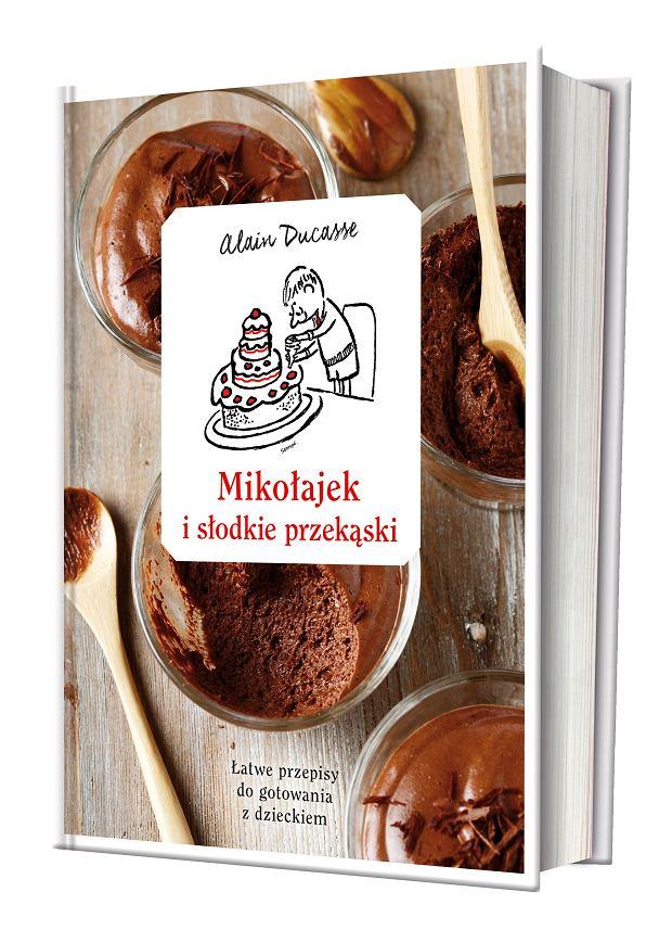 Alain Ducasse przedstawia: Mikołajek i słodkie przekąski. Łatwe przepisy do gotowania z dzieckiem