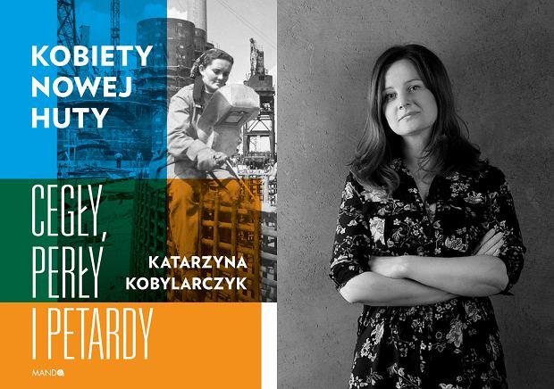 Katarzyna Kobylarczyk, autorka książki 'Kobiety Nowej Huty. Cegły, perły i petardy' (fot. Katarzyna Drożdż / Pracownia Kadr)