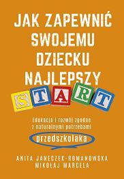 Książka 'Jak zapewnić swojemu dziecku najlepszy start' Anity Janeczek Romanowskiej i Mikołaj Marcela (fot. Materiały prasowe)