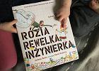 """""""Rózia Rewelka, inżynierka"""", czyli """"damy radę!"""" (i niech nikt nam nie podcina skrzydeł) [RECENZJA]"""