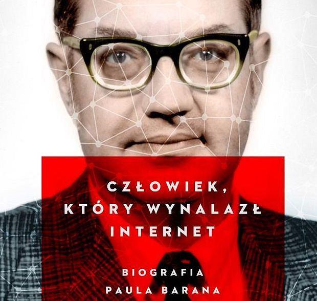 Okładka książki Wojciecha Orlińskiego 'Człowiek, który wynalazł internet. Biografia Paula Barana'
