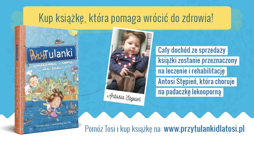 'PrzytulAnki' to książka wyjątkowa - kupując ją pomagasz Tosi wrócić do zdrowia