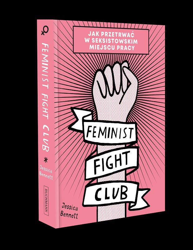 Jessica Bennett 'Feminist Fight Club. Jak przetrwać w seksistowskim miejscu pracy' (okładka książki)