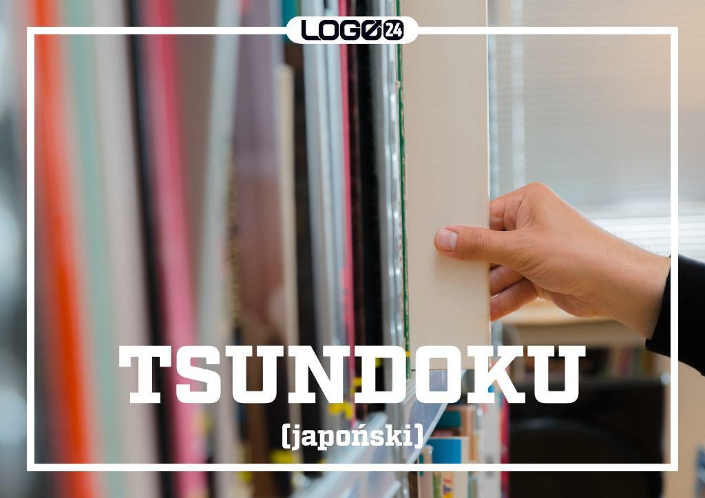 Tsundoku (japoński) - kupowanie książek, a potem ich nieczytanie.