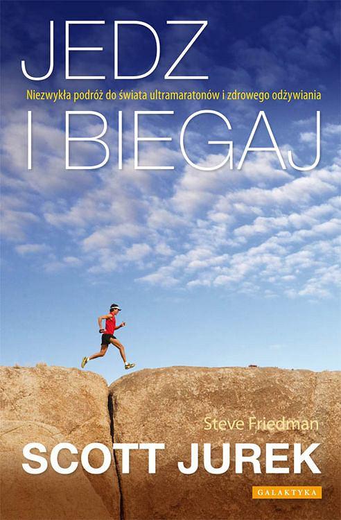 Jedz i biegaj - nowa książka o życiu, filozofii i wegańskiej diecie Scotta Jurka - jednego z najlepszych ultramaratończyków wszech czasów
