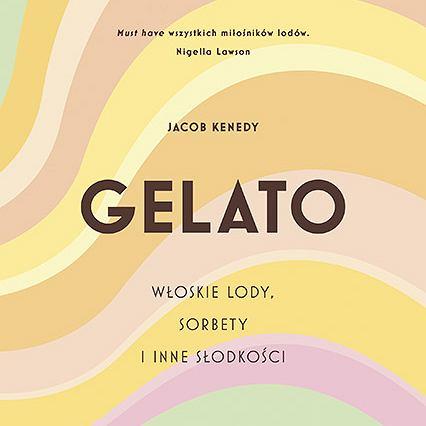 Gelato. Włoskie lody, sorbety i inne słodkości, wydawnictwo Znak