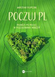 'Poczuj PL. Podróże po Polsce w poszukiwaniu wrażeń', Marzena Filipczak, wydawnictwo Wielka Litera (materiały prasowe)