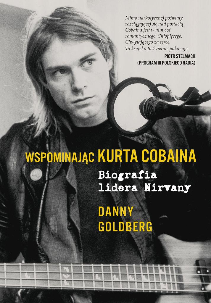 Danny Goldber 'Wspominając Kurta Cobaina. Biografia lidera Nirvany', wyd. Znak Horyzont