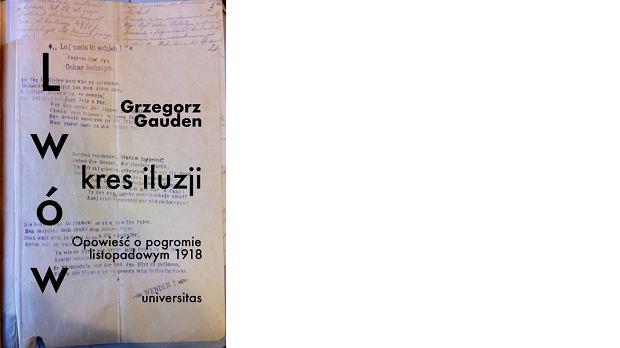 Grzegorz Gauden, 'Lwów - kres iluzji. Opowieść o pogromie listopadowym 1918', Towarzystwo Autorów i Wydawców Prac Naukowych 'Universitas'