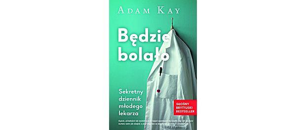 'Będzie bolało. Sekretny dziennik młodego lekarza' Adam Kay, przekład Katarzyna Dudzik, wydawnictwo Insignis