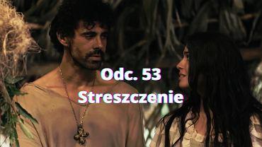 ''Królowa i konkwistador'' - odc. 53 [22.08.2021]. Streszczenie odcinka