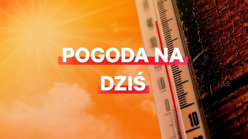 Pogoda na dziś - środa 26 czerwca.