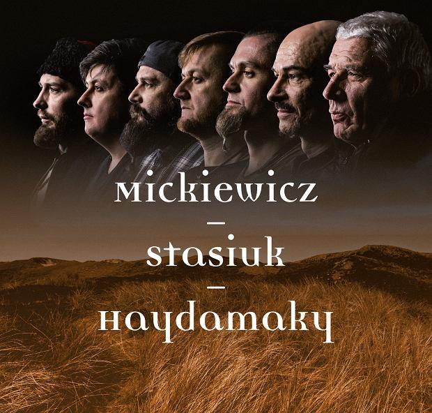 Mickiewicz - Stasiuk - Haydamaky - 26 stycznia premiera wyjątkowej płyty