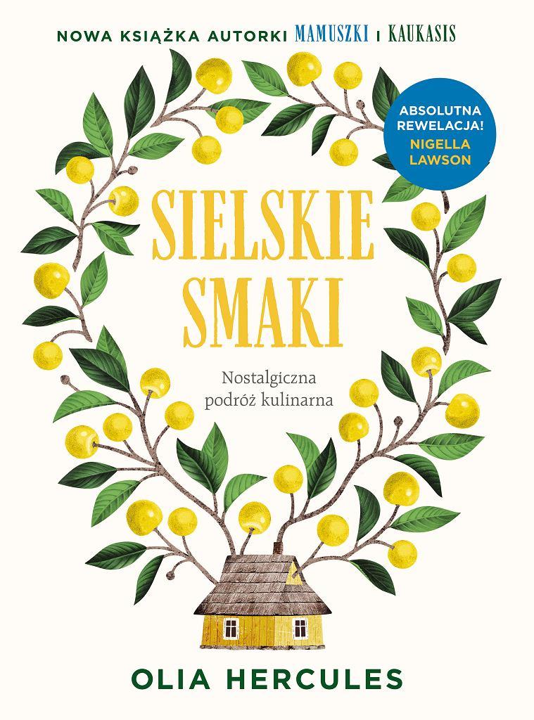 'Sielskie smaki' Oli Hercules, wydawnictwo Prószyński i S-ka