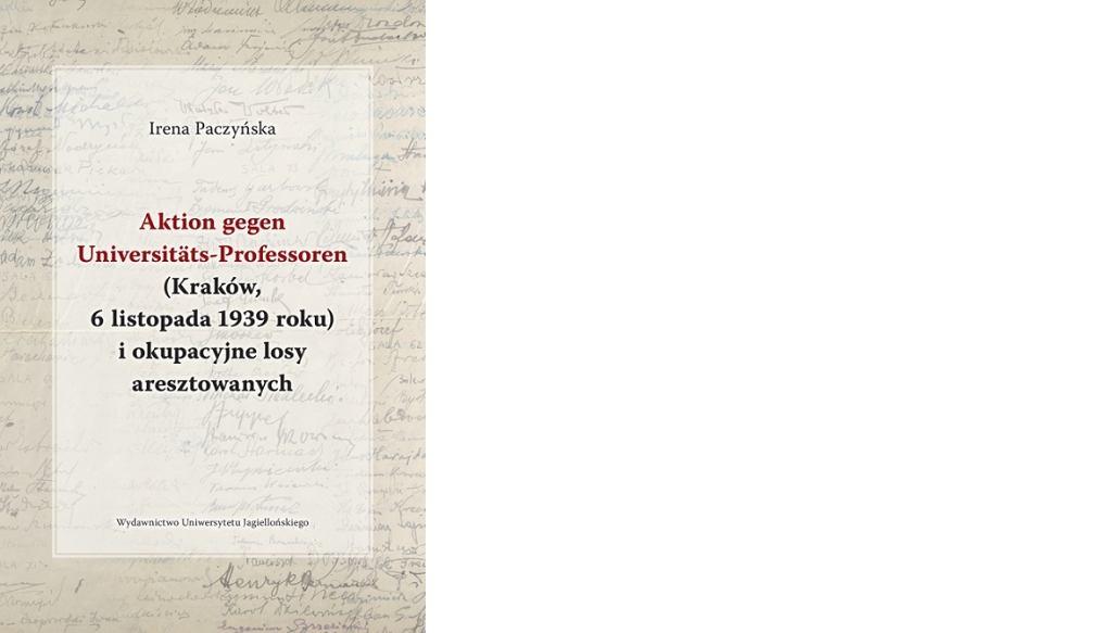 Irena Paczyńska, 'Aktion gegen Universitäts-Professoren (Kraków, 6 listopada 1939 roku) i okupacyjne losy aresztowanych', Wydawnictwo Uniwersytetu Jagiellońskiego