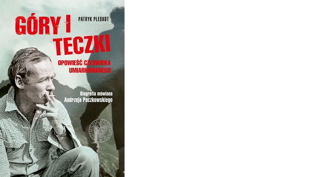 Patryk Pleskot, 'Góry i teczki. Opowieść człowieka umiarkowanego. Biografia mówiona Andrzeja Paczkowskiego', Instytut Pamięci Narodowej
