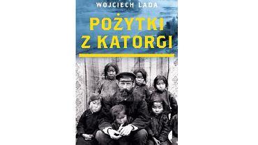 Wojciech Lada, 'Pożytki z katorgi'
