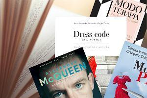 Seksualne przygody Alexandra McQueena, porady Red Lipstick Monster i podręcznik elegancji. Recenzujemy najważniejsze książki o modzie i urodzie 2016 roku