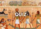 O starożytnym Egipcie na pewno uczyłeś się w szkole, ale czy coś jeszcze pamiętasz? Sprawdź, ile punktów zdobędziesz