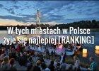 TOP 10 miast w Polsce, w których żyje się najlepiej. Warszawa daleko za podium