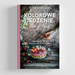 Kolorowe jedzenie smakuje lepiej, autorka Diana Kowalczyk