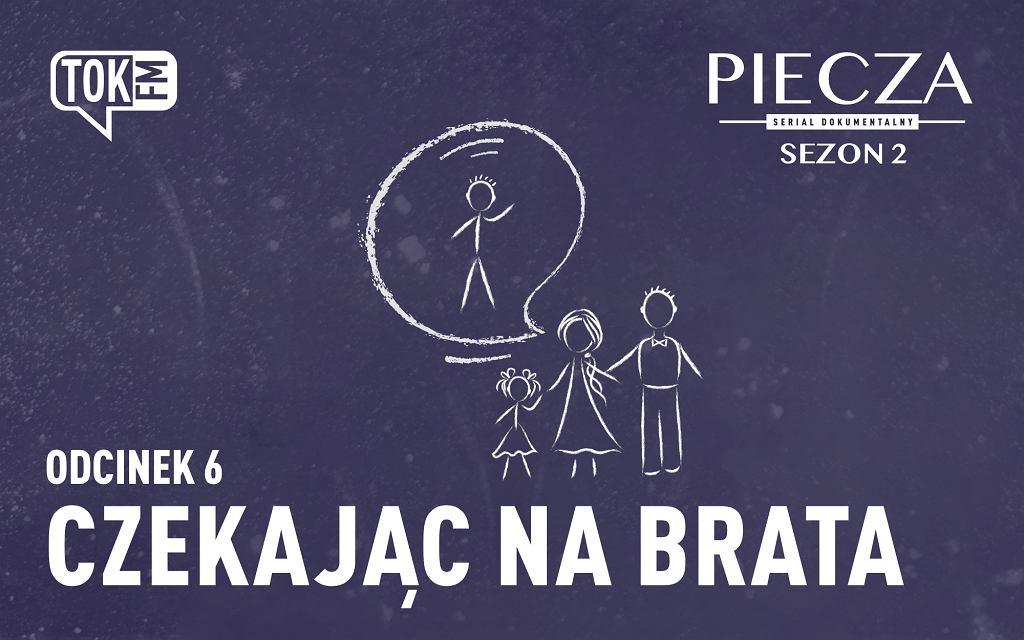 'Czekając na brata' - 6 odcinek radiowego serialu dokumentalnego 'Piecza'