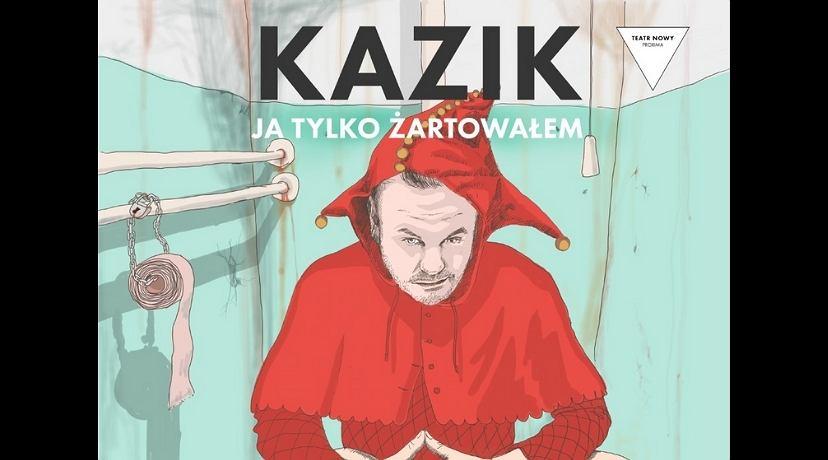 Kazik ja tylko żartowałem - Teatr Nowy Proxima