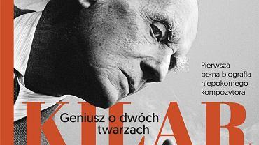 """""""Kilar. Geniusz o dwóch twarzach"""", Maria Wilczek-Krupa, wyd. Znak"""