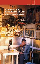 'Wyspa trzech ojczyzn. Reportaż z podzielonego Cypru', Thomas Orchowski, Wydawnictwo Czarne (materiały prasowe)