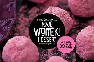 """""""Moje wypieki i desery na każdą okazję"""" - nowa książka Doroty Świątkowskiej"""