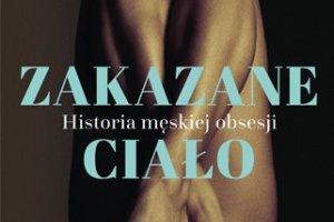 """""""Zakazane ciało. Historia męskiej obsesji"""" [FRAGMENTY KSIĄŻKI]"""