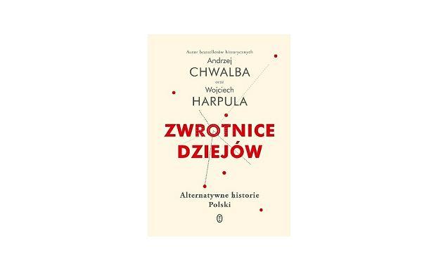 'Zwrotnice dziejów. Alternatywne historie Polski', Andrzej Chwalba, Wojciech Harpula, Wydawnictwo Literackie 2019