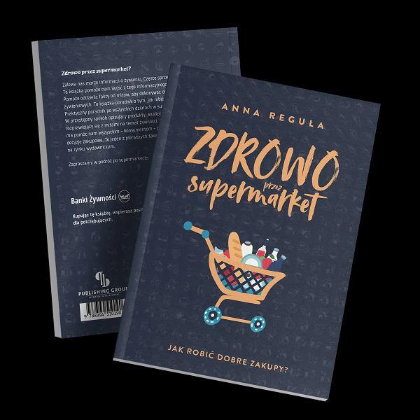 Książka Anny Reguły 'Zdrowo przez supermarket. Jak robić dobre zakupy?'