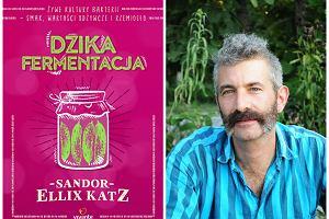 5 przepisów według Sandora Katza - kulinarnej gwiazdy rocka!